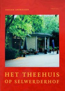 De voorkant van het boek 'Het Theehuis op Selwerderhof' geschreven door Paulien Andriessen